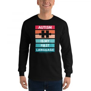 Autism Is My First Language – Unisex Long Sleeve Shirt