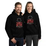 There's No Cure For Being Human – Unisex Hoodie