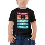 Autism Is My First Language – Toddler Short Sleeve Tee