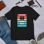 Autism Is My First Language – Short-Sleeve Unisex T-Shirt